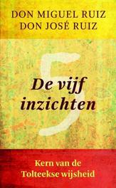 De vijf inzichten kern van de Tolteekse wijsheid, Ruiz, Miguel, Paperback