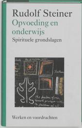 Opvoeding en onderwijs. spirituele grondslagen, Steiner, Rudolf, Hardcover