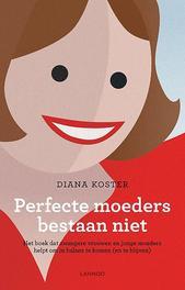 Perfecte moeders bestaan niet het boek dat zwangere vrouwen en jonge moeders helpt in balans te komen (en te blijven), Diana Koster, Paperback