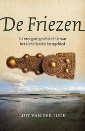 De Friezen de vroegste geschiedenis van het Nederlandse kustgebied, Van der Tuuk, Luit, Paperback