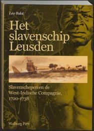 Het slavenschip Leusden slavenschepen en de West Indische Compagnie 1720 - 1738, Balai, Leo, Paperback