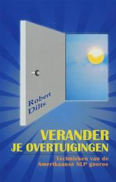 Verander je overtuigingen. Technieken van de Amerikaanse NLP goeroe, R. Dilts, Paperback