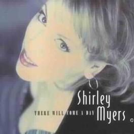 THERE WILL COME A DAY SHIRLEY MYERS, CD