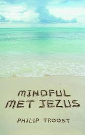 Mindful met Jezus inwezig leven, Philip Troost, Paperback