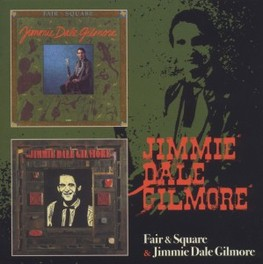 FAIR & SQUARE / JIMMIE.. .. DALE GILMORE JIMMIE DALE GILMORE, CD