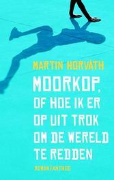 Moorkop, of hoe ik eropuit trok om de wereld te redden Martin Horvath, Paperback