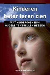 Kinderen beter leren zien. wat kinderogen ouders te vertellen hebben, Guido van Mierlo, Paperback