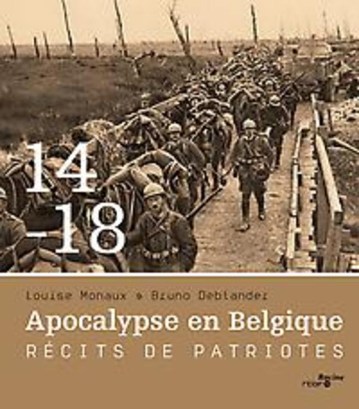 1914-1918 Apocalypse en Belgique Récits de patriotes, Monaux, Louise, Hardcover