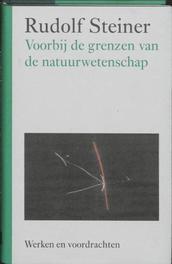 Voorbij de grenzen van de natuurwetenschap. Werken en voordrachten, Rudolf Steiner, Hardcover