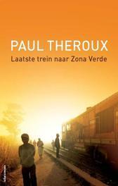 Laatste trein naar Zona Verde mijn ultieme Afrikaanse safari, Theroux, Paul, Paperback