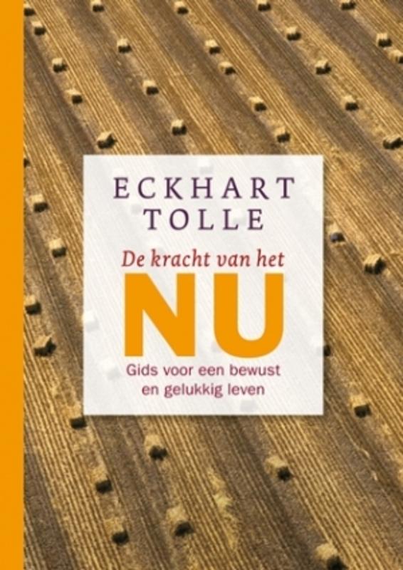 De kracht van het nu gids voor een bewust en gelukkig leven, Tolle, Eckhart, Hardcover