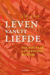 Leven vanuit liefde een pad naar existentieel welzijn, Mia Leijssen, Paperback