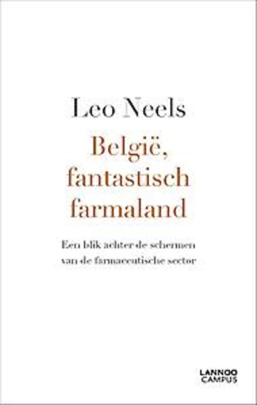 België, fantastisch farmaland Een blik achter de schermen van de farmaceutische sector, Neels, Leo, Paperback