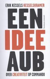 Een idee aub over creativiteit op commando, Kessels, Erik, Paperback
