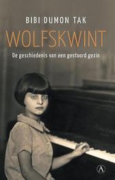 Wolfskwint de geschiedenis van een gestoord gezin, Bibi Dumon Tak, Paperback