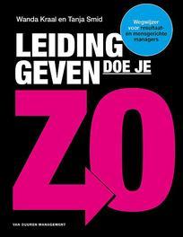 Leidinggeven doe je zo! wegwijzer voor resultaat- en mensgerichte managers, Tanja Smid, Hardcover
