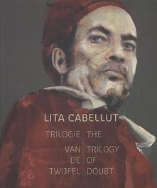 Lita Cabellut trilogie van de twijfel / the trilogy of the doubt, Rob Smolders, Paperback