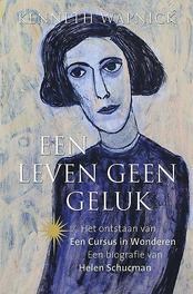 Een leven geen geluk het ontstaan van een cursus in wonderen; een biografie van Helen Schucman, Kenneth Wapnick, Paperback