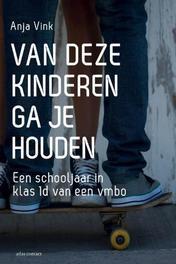 Van deze kinderen ga je houden een schooljaar in klas 1D van een vmbo, Anja Vink, Paperback