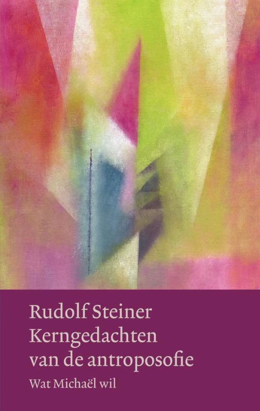 Kerngedachten van de antroposofie. wat Michael wil, Steiner, Rudolf, Hardcover
