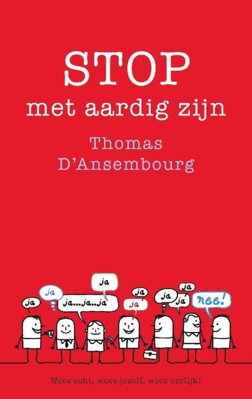 Stop met aardig zijn wees echt, wees eerlijk, wees jezelf!, Thomas d' Ansembourg, Paperback