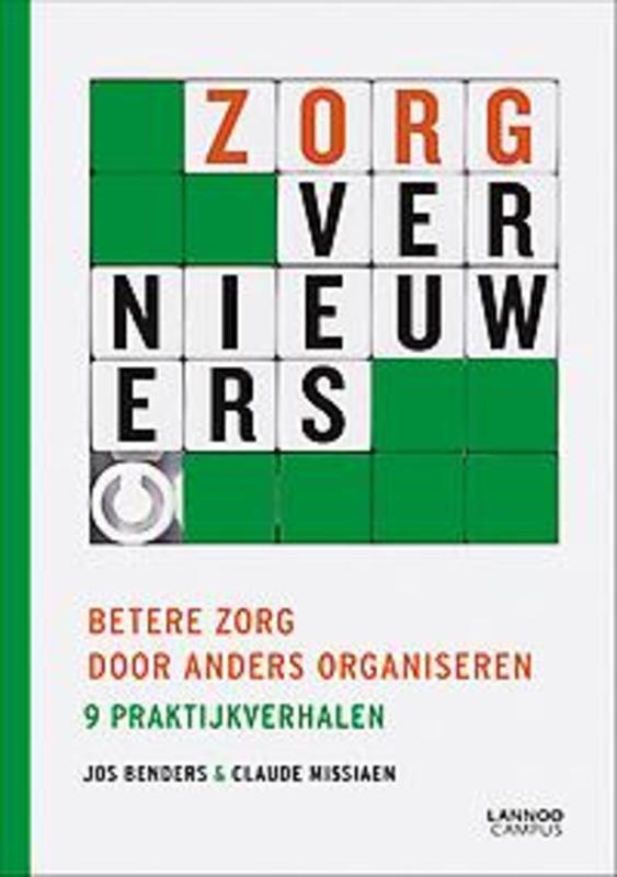 Zorgvernieuwers Betere zorg door anders organiseren. 9 praktijkverhalen, Benders, Missiae, onb.uitv.