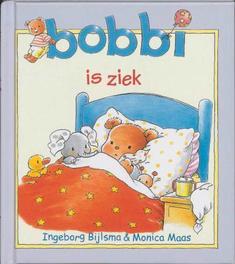 Bobbi is ziek. Ingeborg Bijlsma, Hardcover