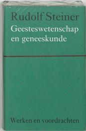 Geesteswetenschap en geneeskunde. Werken en voordrachten Kernpunten van de antroposofie/Mens- en wereldbeeld, Steiner, Rudolf, Hardcover