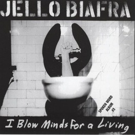 I BLOW MINDS FOR A LIVING JELLO BIAFRA, CD