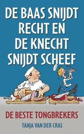 De baas snijdt recht en de knecht snijdt scheef de beste tongbrekers, Van der Cras, Tanja, Paperback
