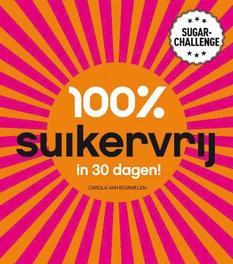 100% suikervrij in 30 dagen sugarchallenge, Van Bemmelen, Carola, Paperback
