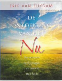 De ontdekking van het NU. het antwoord op al je vragen is dit moment, zoals het is, Van Zuydam, Erik, Paperback