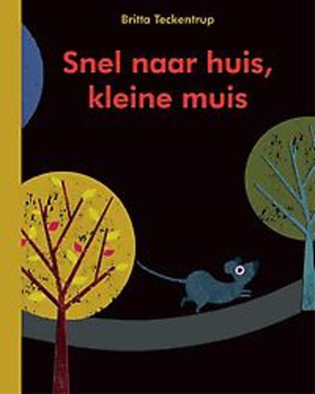Snel naar huis, kleine muis Teckentrup, Britta, Hardcover