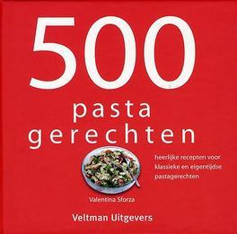 500 pastagerechten heerlijke recepten voor klassieke en eigentijdse pastagerechten, Valentina Sforza, Hardcover