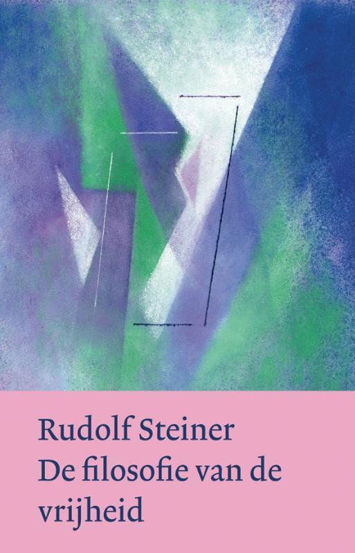 De filosofie van de vrijheid. hoofdlijnen van een moderne visie op mens en wereld : observaties in de ziel volgens de methode van de natuurwetenschap, Steiner, Rudolf, Hardcover