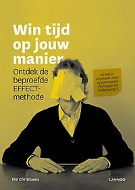Win tijd op jouw manier - herwerkte editie Ontdek de beproefde EFFECT-methode en laat je inspireren door 10 succesvolle Vlamingen en Nederlanders, Christiaens, Tim, Hardcover