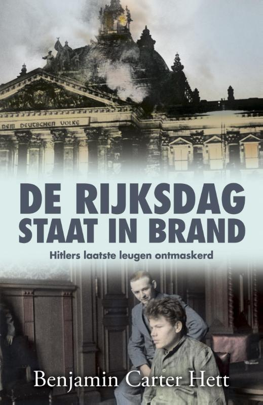 De Rijksdag staat in brand het laatste geheim van het Derde Rijk ontrafeld, Hett, Benjamin Carter, Paperback