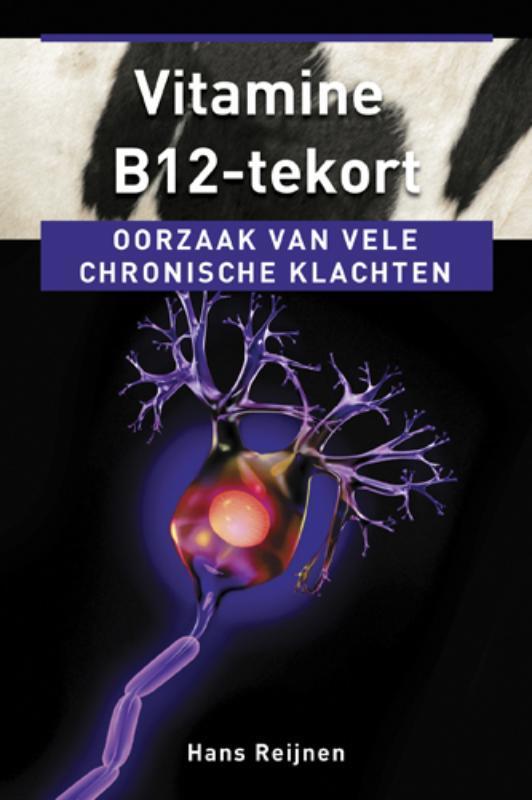 Vitamine B12-tekort. oorzaak van vele chronische klachten, Hans Reijnen, Paperback