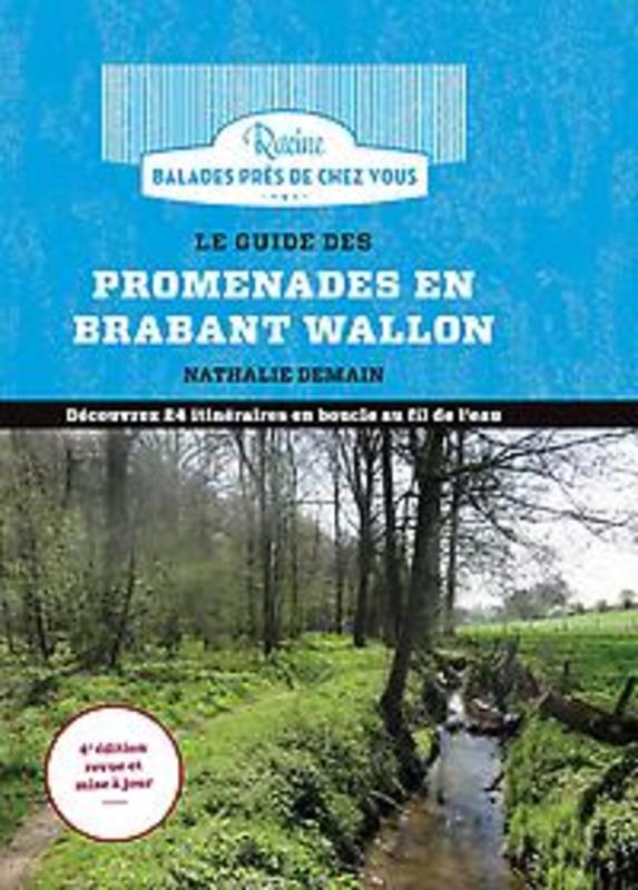 Le guide des promenades en Brabant Wallon Découvrez 24 itinéraires en boucle au fil de l'eau, Demain, Nathalie, Paperback