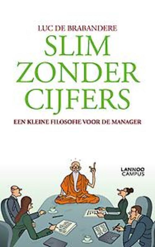 Slim zonder cijfers een kleine filosofie voor de manager, Luc de Brabandere, Paperback