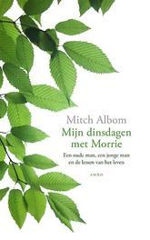 Mijn dinsdagen met Morrie een oude man, een jonge man en de lessen van het leven, Mitch Albom, Paperback