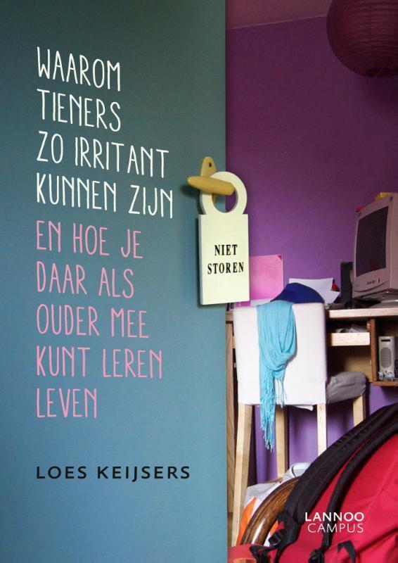 Waarom tieners zo irritant kunnen zijn en hoe je daar als ouder mee kunt leren leven, Loes Keijsers, Paperback