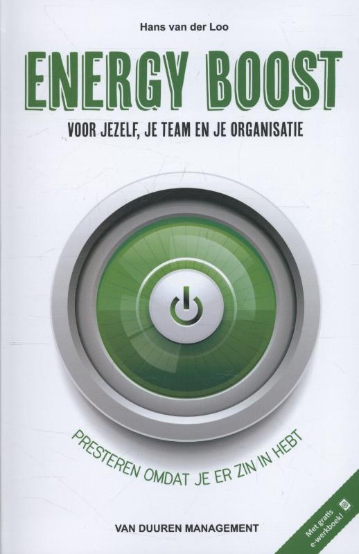 Energy Boost voor jezelf, je team en je organisatie presteren omdat je er zin in hebt, van der Loo, Hans, Hardcover
