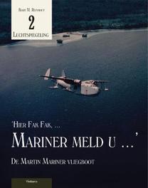 Hier Fak Fak, Mariner meld u de Martin Mariner vliegboot, Bart M. Rijnhout, Paperback