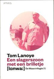 Een slagerszoon met een brilletje De Wase trilogie, Tom Lanoye, Paperback