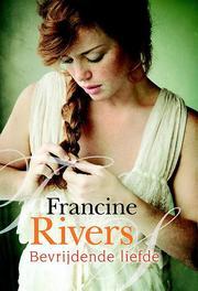 Bevrijdende liefde Rivers, Francine, Paperback