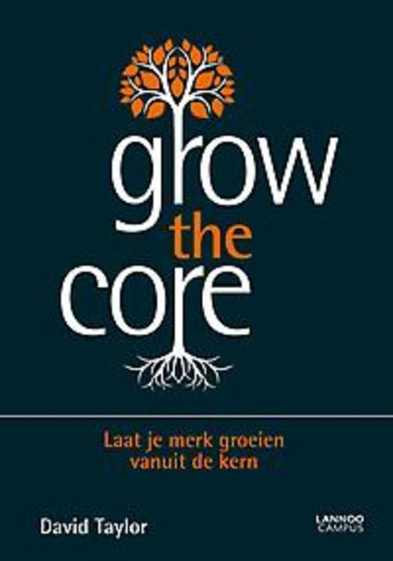 Grow the core Laat je merk groeien vanuit de kern, Taylor, David, Paperback