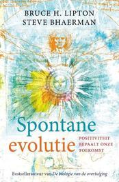Spontane evolutie positiviteit bepaalt onze toekomst, Lipton, Bruce H., Paperback