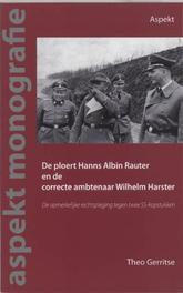 De ploert Hans Albin Rauter en de correcte ambtenaar Wilhelm Harster. de opmerkelijke rechtspleging tegen twee SS-kopstukken, T. Gerritse, Paperback