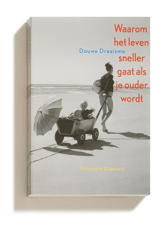 Waarom het leven sneller gaat als je ouder wordt. over het autobiografische geheugen, Draaisma, Douwe, Paperback